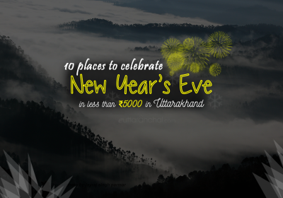 10 Places to Celebrate New Year's Eve in Less than 5000 in Uttarakhand