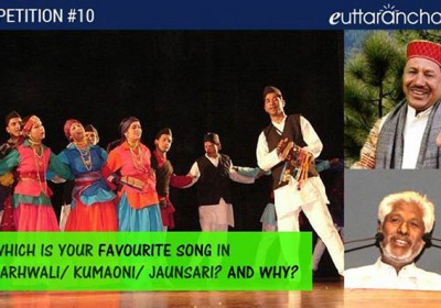 Which is your Favourite Song in Garhwali/ Kumaoni or Jaunsari? and Why?