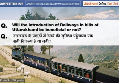 Will the introduction of Railways in hills of Uttarakhand be beneficial or not?