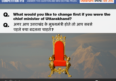 What would you like to change first if you were the Chief Minister of Uttarakhand?