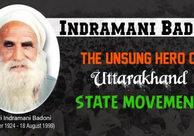 Indramani Badoni – The Unsung Hero of Uttarakhand State Movement