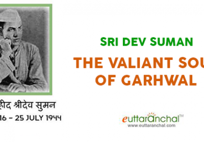 Sri Dev Suman – The Valiant Soul of Garhwal