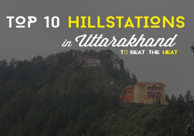 Top 10 Hill Stations of Uttarakhand – To beat the Heat