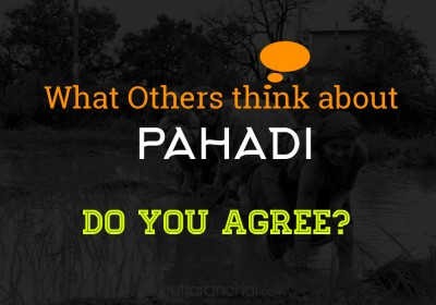 What others think about a Pahadi ?
